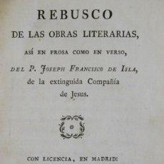 Libros antiguos: REBUSCO DE LAS OBRAS LITERARIAS, ASÍ EN PROSA COMO EN VERSO. - ISLA, JOSEPH FRANCISCO DE.. Lote 123202703