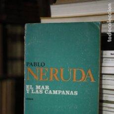 Libros antiguos: EL MAR Y LAS CAMPANAS. PABLO NERUDA. LOSADA. 1973. BUENOS AIRES. Lote 136639014