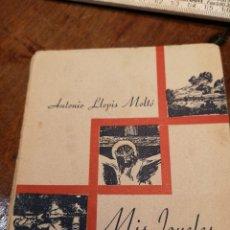 Libros antiguos: ANTONIO LLOPIS MOLTÓ, MIS JOYELES, FIRMADO Y DEDICADO POR EL AUTOR, VALENCIA 1942. Lote 136648988