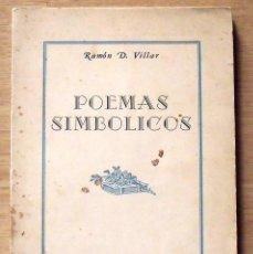 Libros antiguos: RAMÓN D. VILLAR. POEMAS SIMBÓLICOS. FIRMA Y DEDICATORIA DEL AUTOR. BUENOS AIRES. 1954. . Lote 137125486