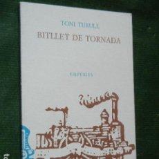 Libros antiguos: BITLLET DE TORNADA, DE TONI TURULL, ED.EMPÚRIES, 1990. 1A ED.. Lote 138945298