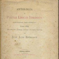 Libros antiguos: ANTOLOGÍA DE POETAS LÍRICOS ITALIANOS, POR JUAN LUÍS ESTELRICH. AÑO 1889. (4.6). Lote 139142630