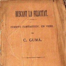 Libros antiguos: C. GUMÁ : BUSCANT LA FELICITAT (LÓPEZ, 1883) CUENTO FANTASTICH EN VERS CATALÀ. Lote 144499186
