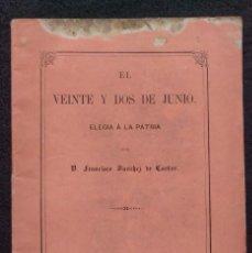 Libros antiguos: EL VEINTE Y DOS DE JUNIO. ELEGÍA A LA PATRIA. FRANCISCO SÁNCHEZ DE CASTRO. 1868. Lote 144741514