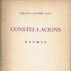 Libros antiguos: CONSTEL·LACIONS, POEMES / SEBASTIÀ SÁNCHEZ-JUAN. BCN : VERDAGUER, 1927. DEDICAT PER L' AUTOR. 17X12. Lote 147277150