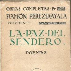 Libros antiguos: OBRAS COMPLETAS DE RAMON PEREZ AYALA VOLUMEN I. LA PAZ DEL SENDERO. POEMAS. RENACIMIENTO. Lote 147690374