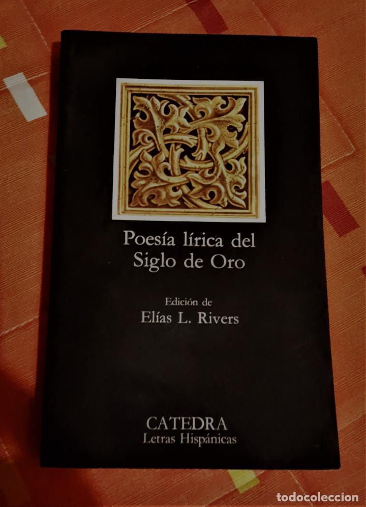 POESIA LIRICA DEL SIGLO DE ORO EDICION ELIAS L. RIVERS CATEDRA LETRAS HISPANAS (Libros antiguos (hasta 1936), raros y curiosos - Literatura - Poesía)