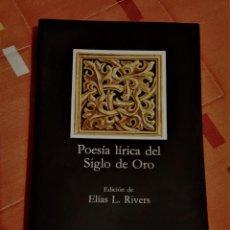 Libros antiguos: POESIA LIRICA DEL SIGLO DE ORO EDICION ELIAS L. RIVERS CATEDRA LETRAS HISPANAS. Lote 149615418