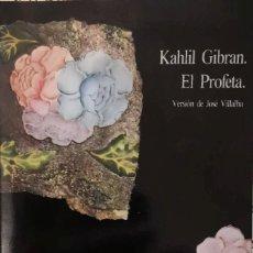 Libros antiguos: KAHLIL GIBRAN. EL PROFETA - VERSIÓN DE JOSÉ VILLALBA -. Lote 150039906