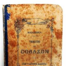 Libros antiguos: TRIBUTOS DEL CORAZÓN. FRANCISCO DE ASÍS MADORELL. EDT. JUAN Y ANTONIO BASTINOS. BARCELONA 1876. Lote 150781758