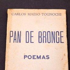 Libros antiguos: CARLOS MAESO TOGNOCHI : PAN DE BRONCE - POEMAS - DEDICATORIA AUTÓGRAFA DEL AUTOR. Lote 153120194