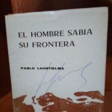 Libros antiguos: EL HOMBRE SABÍA SU FRONTERA, PABLO LAUNTIELMA. Lote 155774586