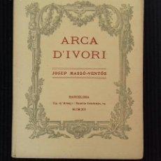 Libros antiguos: ARCA D'IVORI. JOSEP-VENTÓS. BARCELONA 1912.. Lote 156003038