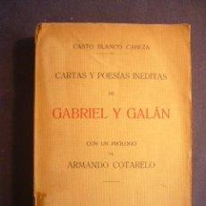 Libros antiguos: CASTO BLANCO CABEZA: - CARTAS Y POESÍAS INÉDITAS DE GABRIEL Y GALÁN - (MADRID, 1919). Lote 156519930