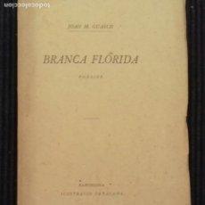 Libros antiguos: BRANCA FLORIDA. JOAN M. GUASCH. BARCELONA ILUSTRACION CATALANA 192?.. Lote 156723538