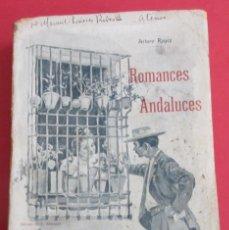 Libros antiguos: ROMANCES ANDALUCES. ARTURO REYES. DEDICATORIA DEL AUTOR. MÁLAGA 1912. 205 PÁGINAS. 20,5 X 13 CM.. Lote 157016134