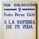 Libros antiguos: PÉREZ CLOTET, PEDRO - A LA SOMBRA DE MI VIDA - MADRID 1935 - 1ª EDIC.. Lote 159475934