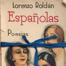 Libros antiguos: LORENZO ROLDÁN. ESPAÑOLAS. POESÍAS. MADRID, 1930. DEDICATORIA AUTÓGRAFA DEL AUTOR.. Lote 159730546