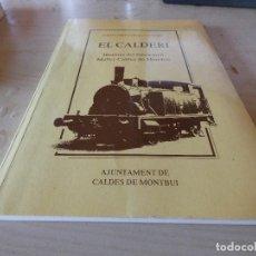 Libros antiguos: LIBRO EL CALDERI HISTORIA DEL FERROCARRIL MOLLET-CALDES DE MONTBUI. PESA 300 GR. Lote 163076042
