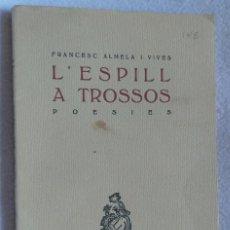 Libros antiguos: L'ESPILL A TROSSOS. POESIES. - ALMELA I VIVES, FRANCESC.. Lote 163599110