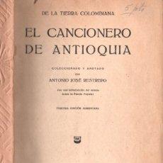 Libros antiguos: A. J. RESTREPO : DE LA TIERRA COLOMBIANA EL CANCIONERO DE ANTIOQUÍA (LUX, 1930). Lote 168841196