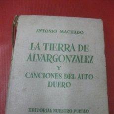 Libri antichi: ANTONIO MACHADO. LA TIERRA DE ALVARGONZALEZ Y CANCIONES DEL ALTO DUERO.ED.NTRO PUEBLO 1938 1ª ED. 1. Lote 169670496