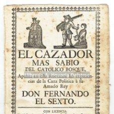 Libros antiguos: [IMPRESO. ROMANCE. CAZA. FERNANDO VI] EL CAZADOR MAS SABIO DEL CATÓLICO BOSQUE,.... Lote 171019794