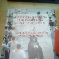 Libros antiguos: HISTORIA TAURINA PAMPLONA SIGLO XX 101 AÑOS DE PASION POR LOS TOROS PESA 1,5 KG. Lote 172162674