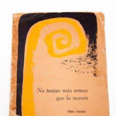 Libros antiguos: PABLO NERUDA : NO TENÍAN MÁS ARMAS QUE LA AURORA - PRIMERA EDICIÓN 1ª 1960. Lote 175600759