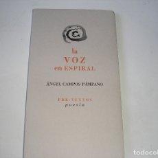 Libros antiguos: LA VOZ EN ESPIRAL-ÁNGEL CAMPOS PÁMPANO.- PRE TEXTOS, 1998, 1ª EDC.. Lote 177072568