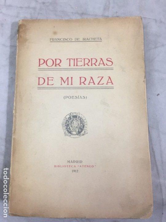 Libros antiguos: Por tierras de mi raza. Francisco de Iracheta. Poesías. Madrid, 1912. Dedicatoria y firma autografa - Foto 2 - 179211867
