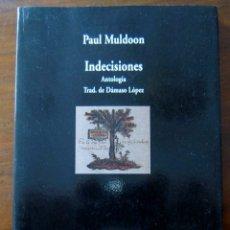 Libros antiguos: INDECISIONES - ANTOLOGÍA - PAUL MULDOON. Lote 180422202