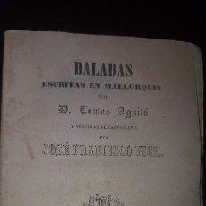 Libros antiguos: BALADAS ESCRITAS EN MALLORQUÍN POR D. TOMAS AGUILÓ Y VERTIDAS AL CASTELLANO - 1858. Lote 180897205