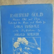 Libros antiguos: RAINBOW GOLD. POEMS OLD AND NEW.SELECTED BY SARA TEASDALE. NEW YORK. 1922. Lote 182053615