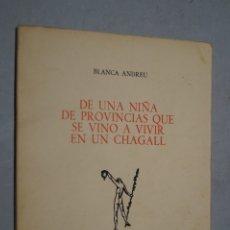 Libros antiguos: DE UNA NIÑA DE PROVINCIAS QUE SE VINO A VIVIR EN UN CHAGALL. BLANCA ANDREU. Lote 182347976
