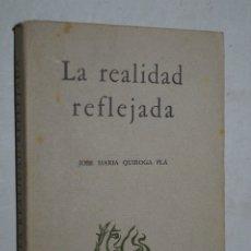 Libros antiguos: LA REALIDAD REFLEJADA. JOSÉ MARÍA QUIROGA PLÁ.. Lote 182348187