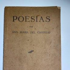 Libros antiguos: POESIAS POR ANA MARIA DEL CASTILLO. IMPRENTA DE CLETO VALLINAS. MADRID, 1930.PAGS:84. Lote 182906453