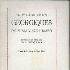Libros antiguos: ELS IV LLIBRES DE LES GEÒRGIQUES DE PUBLI VIRGILI MARÓ / TRAD. LL. RIBER. BCN : I.LLENGUA CATALANA, . Lote 184142508