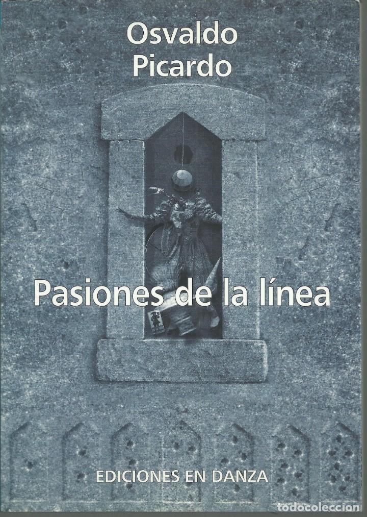 OSVALDO PICARDO. PASIONES DE LA LINEA. EDICIONES EN DANZA, BUENOS AIRES 2008 (Libros antiguos (hasta 1936), raros y curiosos - Literatura - Poesía)