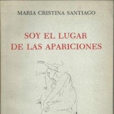 Libros antiguos: SOY EL LUGAR DE LAS APARICIONES. MARÍIA CRISTINA SANTIAGO. BUENOS AIRES 1984. Lote 187468752