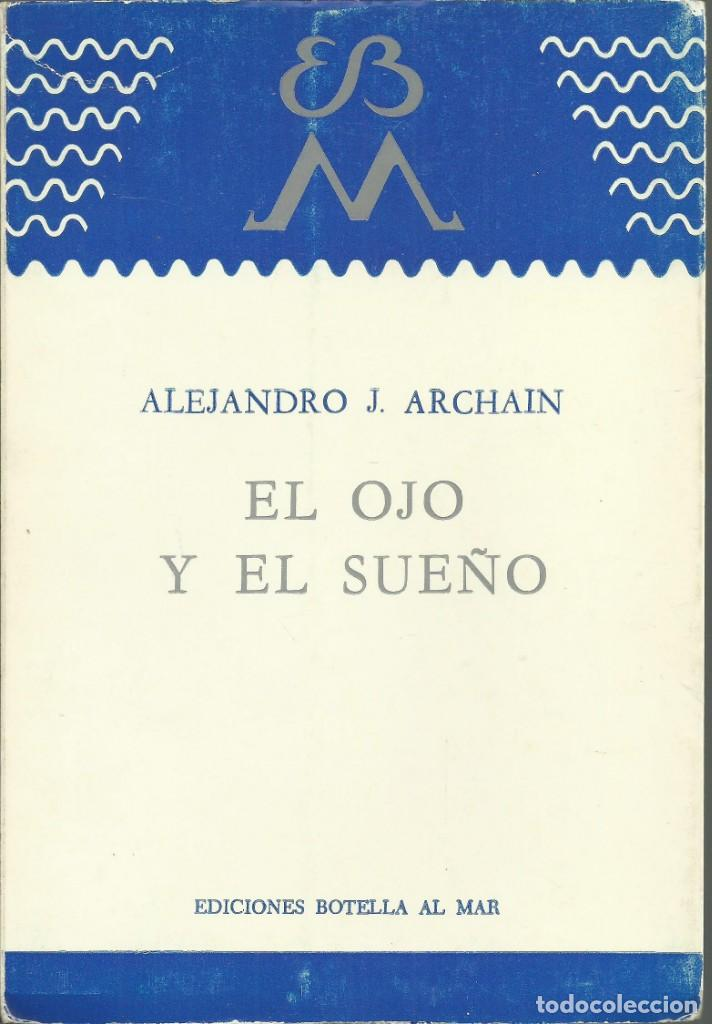EL OJO Y EL SUEÑO. ALEJANDRO J. ARCHAIN. BUENOS AIRES 1982. ED. BOTELLA AL MAR. (Libros antiguos (hasta 1936), raros y curiosos - Literatura - Poesía)