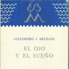 Libros antiguos: EL OJO Y EL SUEÑO. ALEJANDRO J. ARCHAIN. BUENOS AIRES 1982. ED. BOTELLA AL MAR.. Lote 187469035