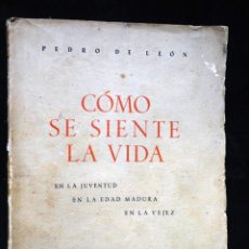 Libros antiguos: CÓMO SE SIENTE LA VIDA, EN LA JUVENTUDE, EN LA EDAD MADURA, EN LA VEJEZ, POR PEDRO DE LEÓN, 1938.. Lote 189523538