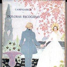 Libros antiguos: CAMPOAMOR : DOLORAS ESCOGIDAS (PARÍS, C. 1920). Lote 190542165