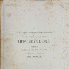 Libros antiguos: OBRAS DE J. ZORRILLA DEDICADAS A VALLADOLID POR SU AUTOR. VALLADOLID. S/F.. Lote 190925997