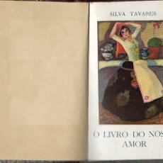 Libros antiguos: SILVA TAVARES O LIVRO DO NOSSO AMOR LISBOA 1930. Lote 191059053