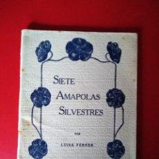 Libros antiguos: SIETE AMAPOLAS SILVESTRES LUISA FERRER 1925 FUNDADORA DE ACCION FEMININA Y VANGUARDIA TEOSOFICA. Lote 191508562