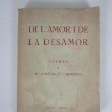 Libros antiguos: DE L´AMOR I DE LA DESAMOR - POEMES DE Mª CONCEPCIÓ CARRERAS, OLOT -CON DEDICATORIA Y FIRMA -AÑO 1954. Lote 192210095