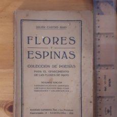 Libros antiguos: FLORES Y ESPINAS. COLECCIÓN DE POESÍAS OFRECIMIENTO FLORES DE MAYO. J. CASTRO BAJO. 1912. Lote 192327780
