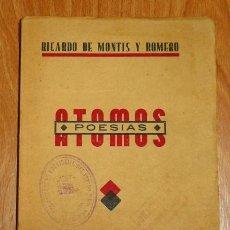 Libros antiguos: MONTIS Y ROMERO, RICARDO DE. ÁTOMOS : POESÍAS. - IMPRENTA LA VERDAD, 1934. Lote 194392832